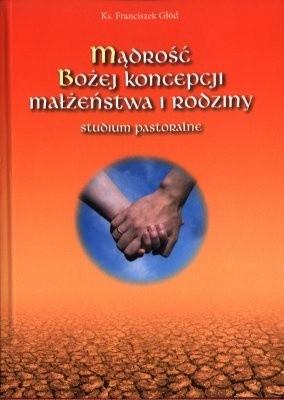 Okładka książki Mądrość Bożej koncepcji małżeństwa i rodziny : studium pastoralne