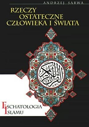 Okładka książki Rzeczy ostateczne człowieka i świata. Eschatologia Islamu