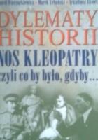 Dylematy historii : nos Kleopatry czyli co by było, gdyby...