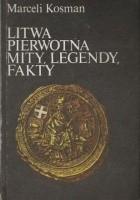 Litwa pierwotna, mity, legendy, fakty