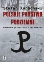 Polskie państwo podziemne. Przewodnik po podziemiu z lat 1939-1945