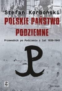 Okładka książki Polskie państwo podziemne. Przewodnik po podziemiu z lat 1939-1945