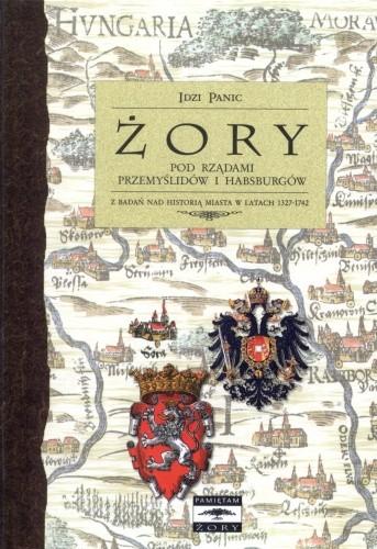 Okładka książki Żory pod rządami Przemyślidów i Habsburgów. Z badań nad historią miasta w latach 1327-1742