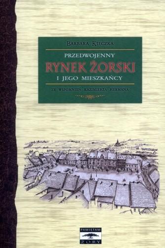 Okładka książki Przedwojenny Rynek żorski i jego mieszkańcy. Ze wspomnień Kazimierza Hermana