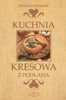Okładka książki Kuchnia kresowa z Podlasia
