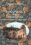 Okładka książki Rogowscy herbu Działosza podskarbiowie królewscy. Studium z dziejów możnowładztwa w drugiej połowie XIV i w XV wieku