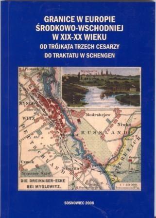 Okładka książki Granice w Europie Środkowo-Wschodniej w XIX-XX wieku. Od Trójkąta Trzech Cesarzy do traktatu w Schengen