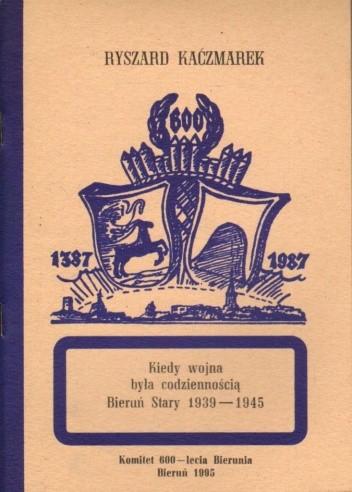 Okładka książki Kiedy wojna była codziennością - Bieruń Stary 1939-1945