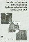 Okładka książki Konsulaty na pograniczu polsko-niemieckim i polsko-czechosłowackim w latach 1918-1939