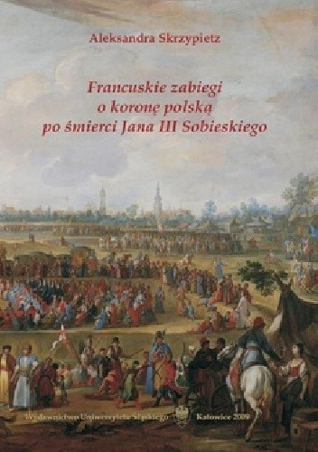 Okładka książki Francuskie zabiegi o koronę polską po śmierci Jana III Sobieskiego