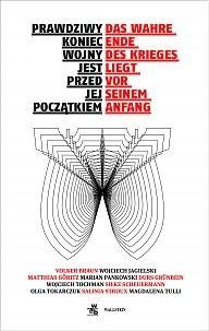 Okładka książki Prawdziwy koniec wojny jest przed jej początkiem. Antologia polsko-niemiecka