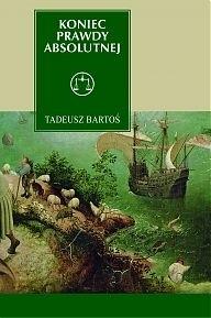Okładka książki Koniec prawdy absolutnej. Tomasz z Akwinu w epoce późnej nowoczesności