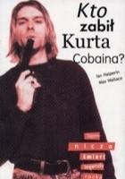 Kto zabił Kurta Cobaina? Tajemnicza śmierć legendy rocka