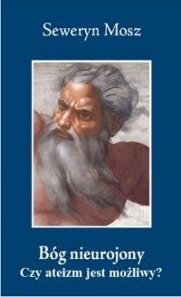 Okładka książki Bóg nieurojony. Czy ateizm jest możliwy?