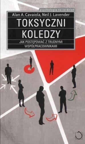 Okładka książki Toksyczni koledzy. Jak postępować z trudnymi współpracownikami