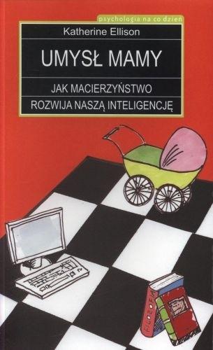 Okładka książki Umysł mamy. Jak macierzyństwo rozwija naszą inteligencję