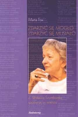 Okładka książki Zdarzyć się mogło, zdarzyć się musiało. Z Wisławą Szymborską spotkanie w wierszu.