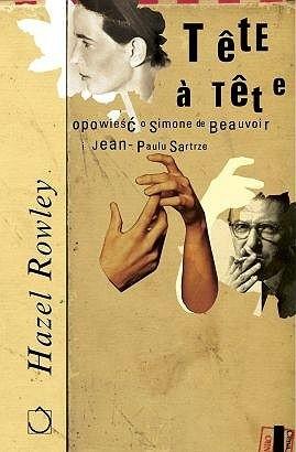 Okładka książki Tête-à-Tête. Opowieść o Simone de Beauvoir i Jean-Paulu Sartrze