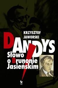 Okładka książki Dandys. Słowo o Brunonie Jasieńskim