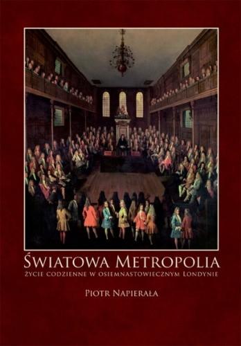 Okładka książki Światowa metropolia. Życie codzienne w osiemnastowiecznym Londynie