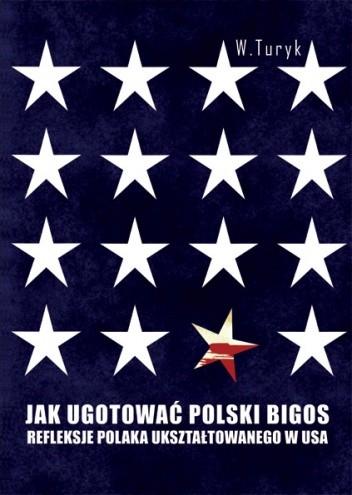 Okładka książki Jak ugotować polski bigos. Refleksje Polaka ukształtowanego w USA