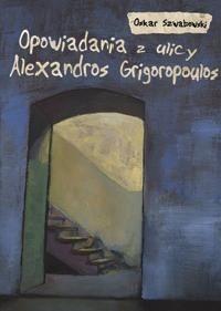 Okładka książki Opowiadania z ulicy Alexandros Grigoropoulos
