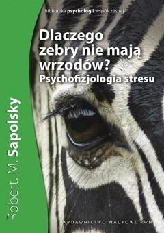 Okładka książki Dlaczego zebry nie mają wrzodów? Psychofizjologia stresu