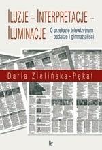 Okładka książki Iluzje, interpretacje, iluminacje : o przekazie telewizyjnym - badacze i gimnazjaliści