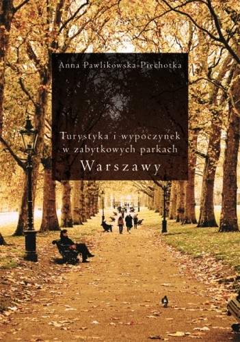Okładka książki Turystyka i wypoczynek w zabytkowych parkach Warszawy