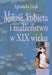 Okładka książki Miłość, kobieta i małżeństwo w XIX wieku