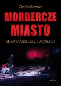 Okładka książki Mordercze miasto. Meksykańskie lekcje umarłych