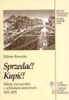 Okładka książki Sprzedać! Kupić! Sklepy warszawskie z artykułami domowymi 1830-1870