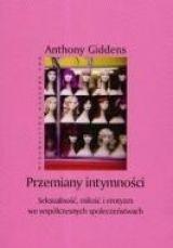 Okładka książki Przemiany intymności: Seksualność, miłość i erotyzm we współczesnych społeczeństwach