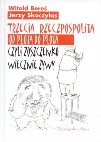Okładka książki Trzecia Rzeczpospolita od płota do płota czyli Zoszczenko wiecznie żywy