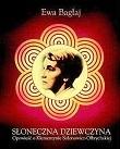 Okładka książki Słoneczna dziewczyna : Opowieść o Klementynie Sołonowicz-Olbrychskiej