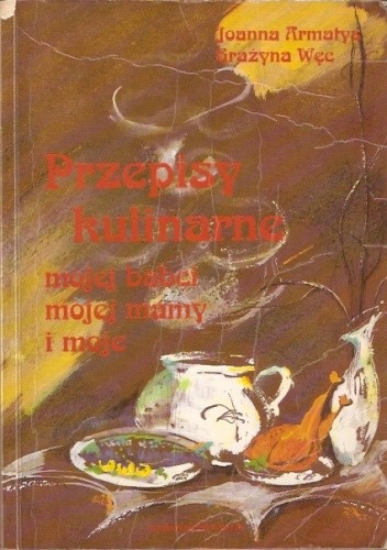 Okładka książki Przepisy kulinarne mojej babci, mojej mamy i moje