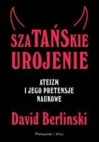 Szatańskie urojenie. Ateizm i jego pretensje naukowe