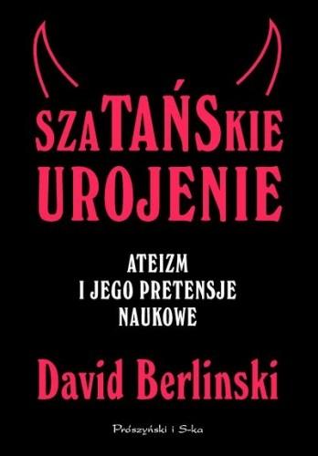 Okładka książki Szatańskie urojenie. Ateizm i jego pretensje naukowe