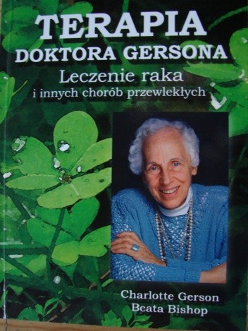 Okładka książki Terapia Doktora Gersona. Leczenie raka i innych chorób przewlekłych