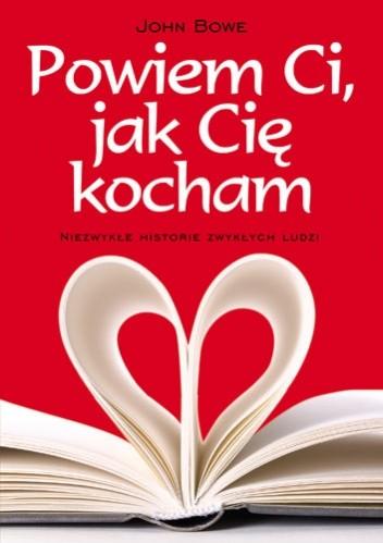 Okładka książki Powiem Ci, jak Cię kocham. Niezwykłe historie zwykłych ludzi