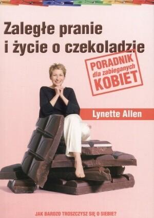 Okładka książki Zaległe pranie i życie o czekoladzie. Poradnik dla zabieganych kobiet.
