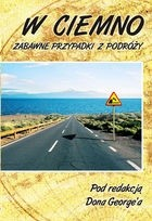 Okładka książki W Ciemno. Zabawne Przypadki z Podróży