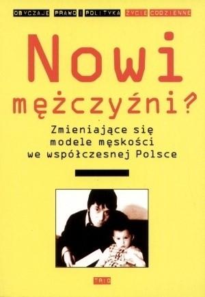 Okładka książki Nowi mężczyźni? Zmieniające się modele męskości we współczesnej Polsce