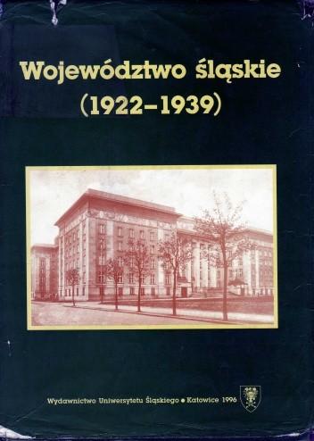 Okładka książki Województwo śląskie (1922-1939). Zarys monograficzny