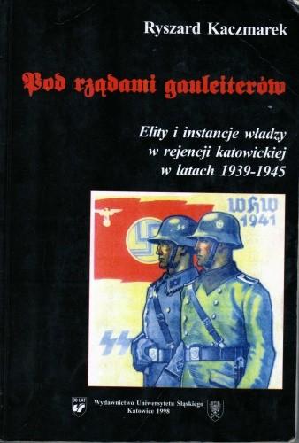 Okładka książki Pod rządami gauleiterów. Elity i instancje władzy w rejencji katowickiej w latach 1939-1945
