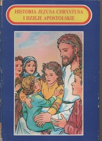 Okładka książki Historia Jezusa Chrystusa i Dzieje Apostolskie