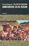 Okładka książki Raj nie do utracenia: Amazońskie silva rerum