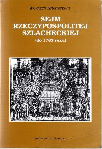Okładka książki Sejm Rzeczypospolitej szlacheckiej (do 1763 roku). Geneza i kryzys władzy ustawodawczej