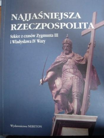 Okładka książki Najjaśniejsza Rzeczpospolita. Szkice z czasów Zygmunta III i Władysława IV Wazy