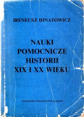 Okładka książki Nauki pomocnicze historii XIX i XX wieku